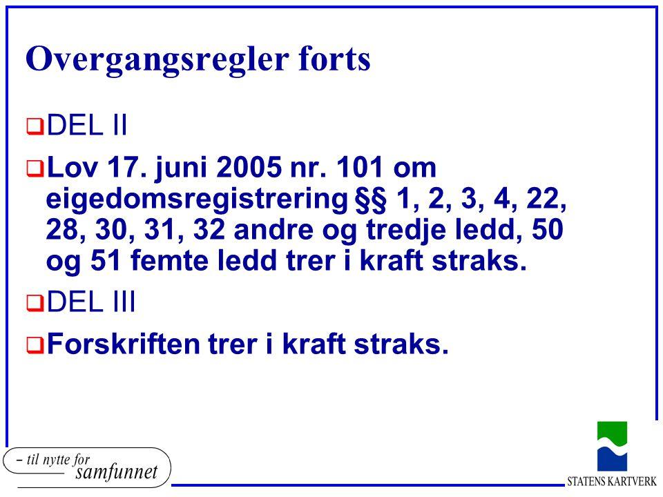 Overgangsregler forts  DEL II  Lov 17. juni 2005 nr. 101 om eigedomsregistrering §§ 1, 2, 3, 4, 22, 28, 30, 31, 32 andre og tredje ledd, 50 og 51 fe