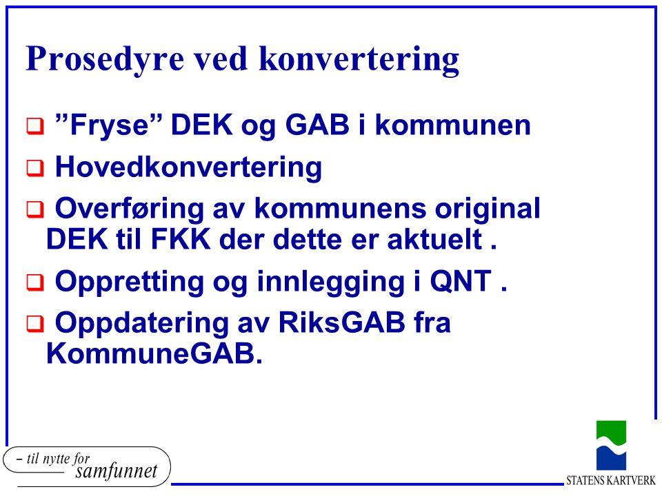 """Prosedyre ved konvertering  """"Fryse"""" DEK og GAB i kommunen  Hovedkonvertering  Overføring av kommunens original DEK til FKK der dette er aktuelt. """