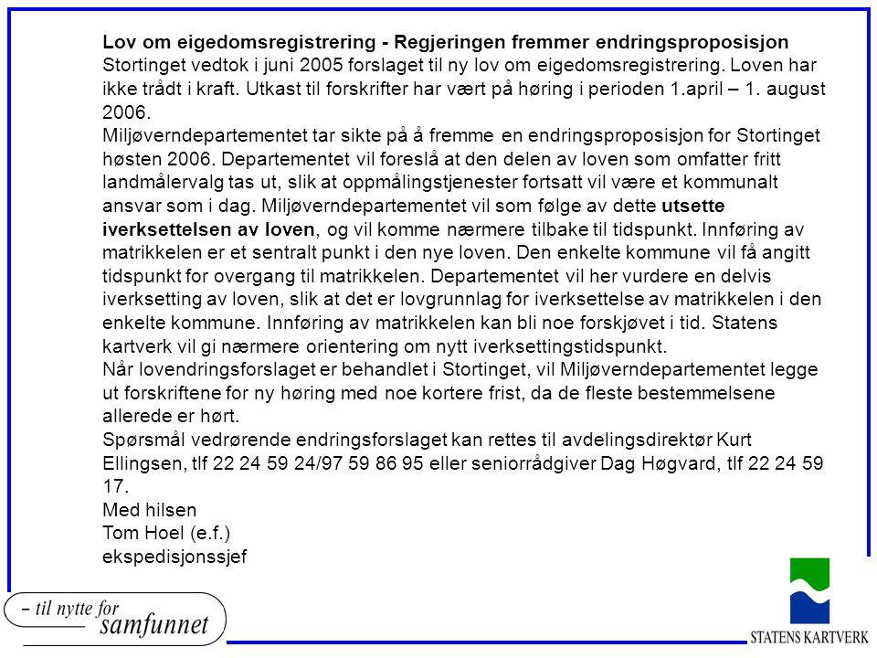 Lov om eigedomsregistrering - Regjeringen fremmer endringsproposisjon Stortinget vedtok i juni 2005 forslaget til ny lov om eigedomsregistrering. Love
