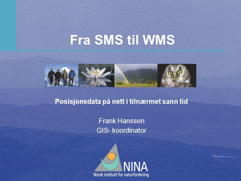 Fra SMS til WMS Posisjonsdata på nett i tilnærmet sann tid Frank Hanssen GIS- koordinator
