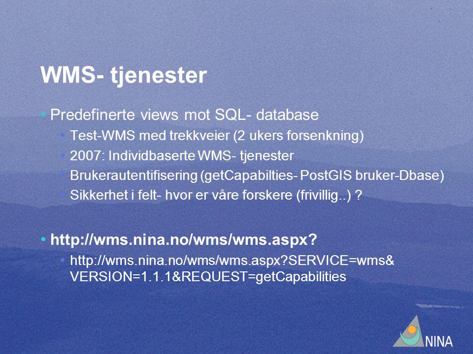 WMS- tjenester Predefinerte views mot SQL- database Test-WMS med trekkveier (2 ukers forsenkning) 2007: Individbaserte WMS- tjenester Brukerautentifisering (getCapabilties- PostGIS bruker-Dbase) Sikkerhet i felt- hvor er våre forskere (frivillig..) .