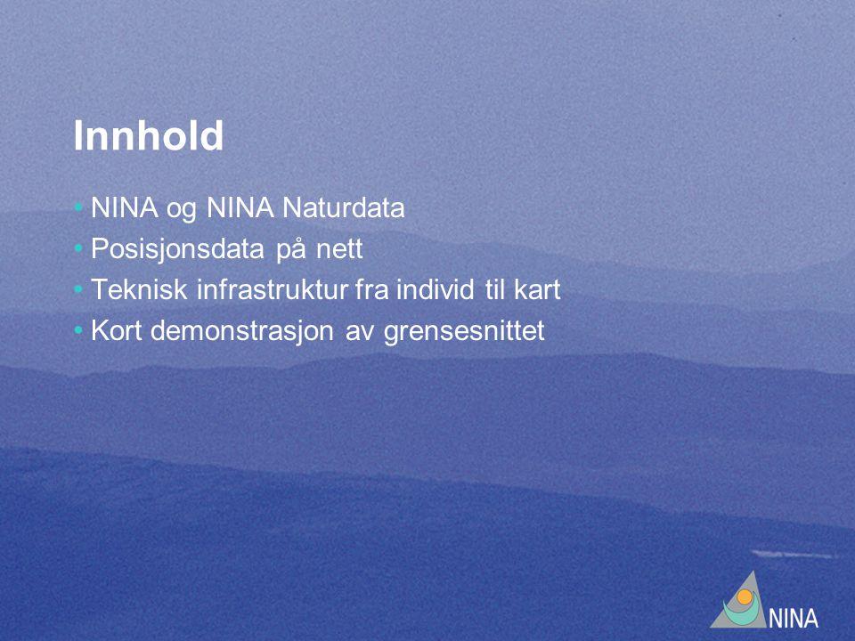 Innhold NINA og NINA Naturdata Posisjonsdata på nett Teknisk infrastruktur fra individ til kart Kort demonstrasjon av grensesnittet