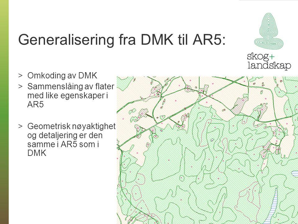 Generalisering fra DMK til AR5: >Omkoding av DMK >Sammenslåing av flater med like egenskaper i AR5 >Geometrisk nøyaktighet og detaljering er den samme i AR5 som i DMK