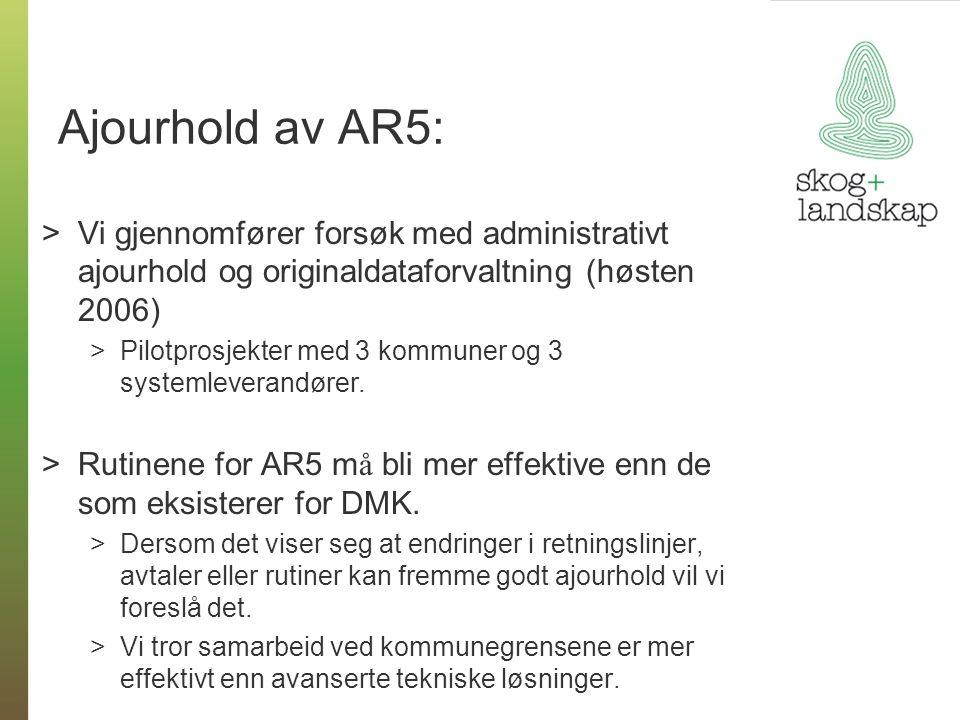 Ajourhold av AR5: >Vi gjennomfører forsøk med administrativt ajourhold og originaldataforvaltning (høsten 2006) >Pilotprosjekter med 3 kommuner og 3 systemleverandører.