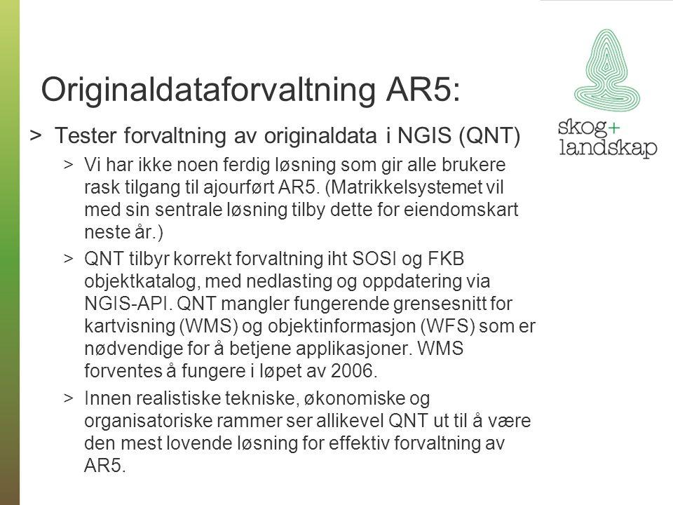 Originaldataforvaltning AR5: >Tester forvaltning av originaldata i NGIS (QNT) >Vi har ikke noen ferdig løsning som gir alle brukere rask tilgang til ajourført AR5.