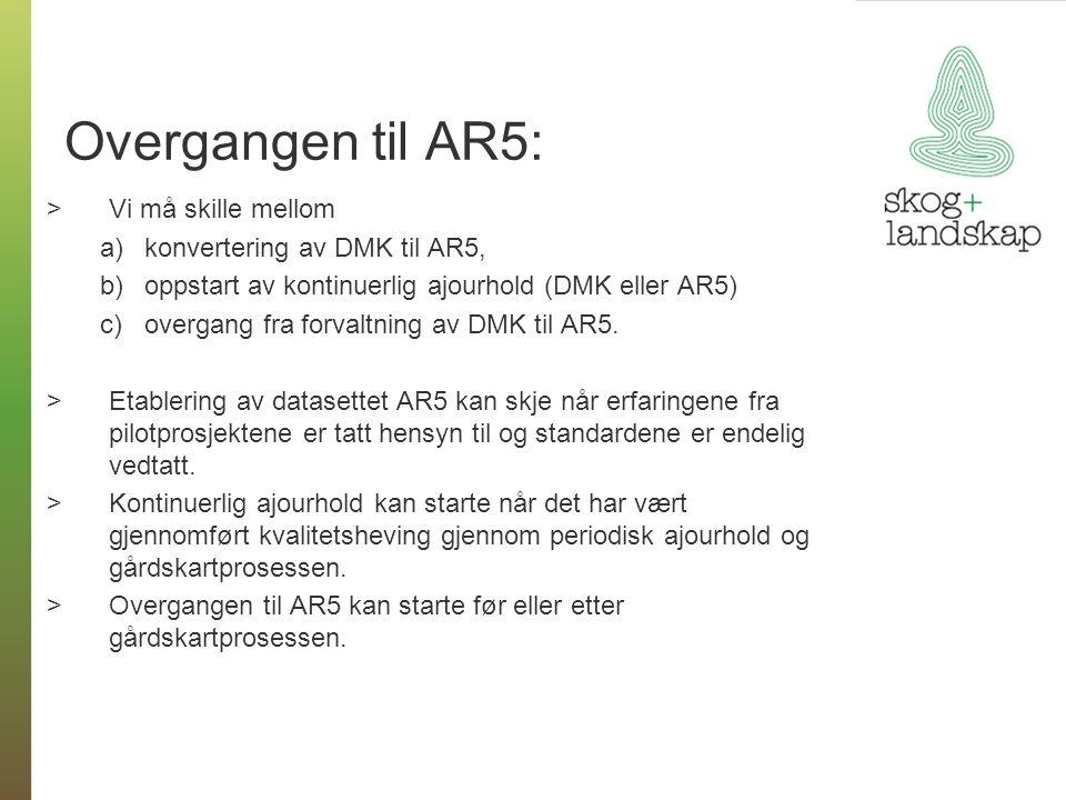 Overgangen til AR5: >Vi må skille mellom a)konvertering av DMK til AR5, b)oppstart av kontinuerlig ajourhold (DMK eller AR5) c)overgang fra forvaltning av DMK til AR5.