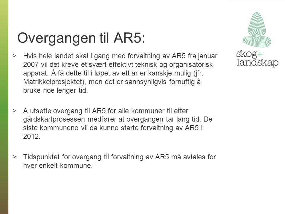 Overgangen til AR5: >Hvis hele landet skal i gang med forvaltning av AR5 fra januar 2007 vil det kreve et svært effektivt teknisk og organisatorisk apparat.