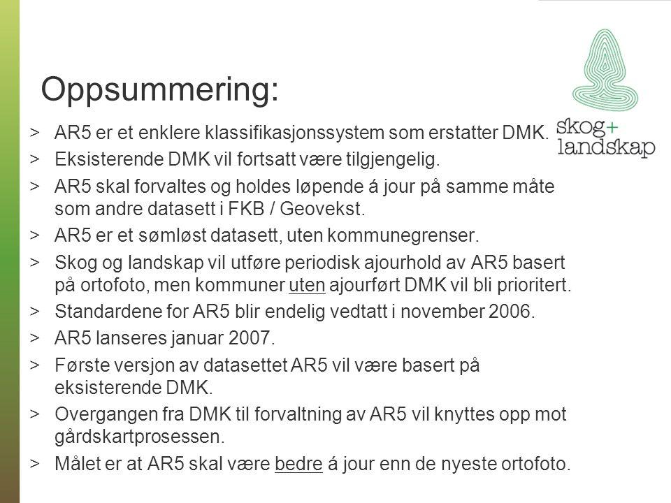 Oppsummering: >AR5 er et enklere klassifikasjonssystem som erstatter DMK. >Eksisterende DMK vil fortsatt være tilgjengelig. >AR5 skal forvaltes og hol