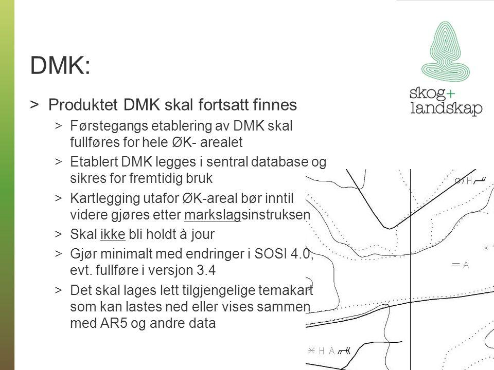 DMK: >Produktet DMK skal fortsatt finnes >Førstegangs etablering av DMK skal fullføres for hele ØK- arealet >Etablert DMK legges i sentral database og sikres for fremtidig bruk >Kartlegging utafor ØK-areal bør inntil videre gjøres etter markslagsinstruksen >Skal ikke bli holdt à jour >Gjør minimalt med endringer i SOSI 4.0, evt.