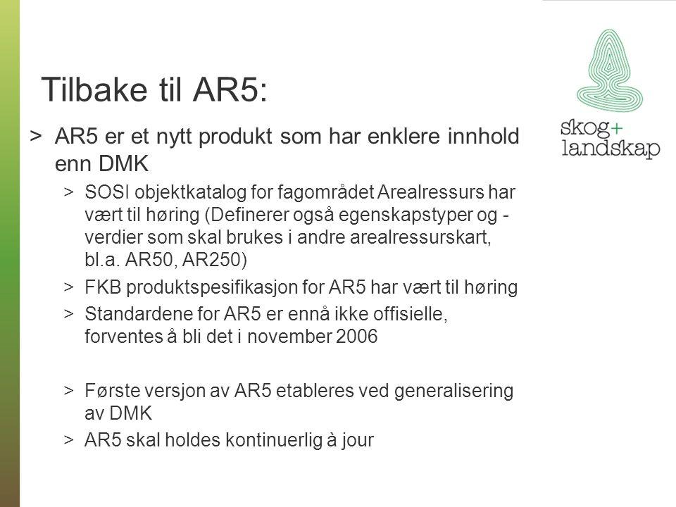 Tilbake til AR5: >AR5 er et nytt produkt som har enklere innhold enn DMK >SOSI objektkatalog for fagområdet Arealressurs har vært til høring (Definerer også egenskapstyper og - verdier som skal brukes i andre arealressurskart, bl.a.