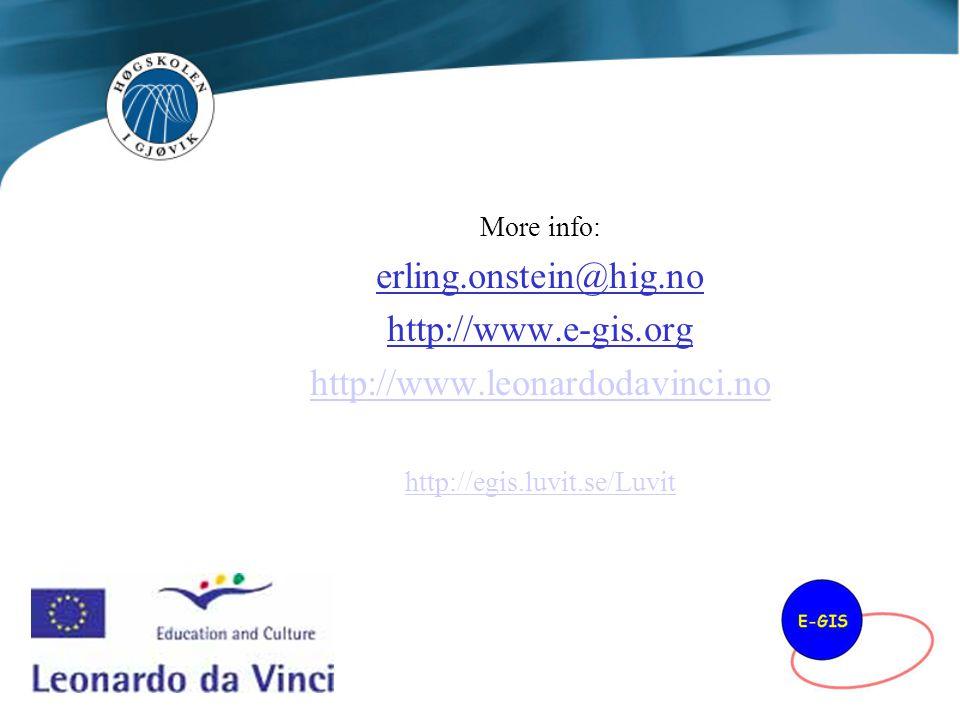 More info: erling.onstein@hig.no http://www.e-gis.org http://www.leonardodavinci.no http://egis.luvit.se/Luvit