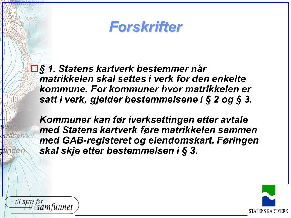 Forskrifter (forts) o§ 2.Matrikkelen erstatter GAB-registeret og kommunens eiendomskart.