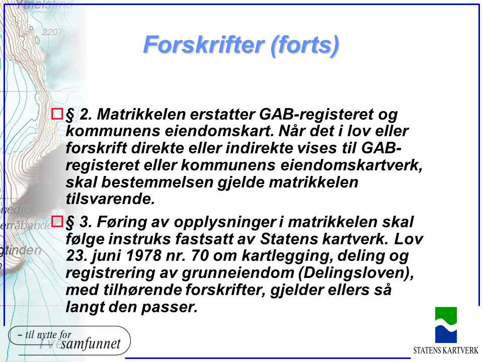 Forskrifter (forts) o§ 2. Matrikkelen erstatter GAB-registeret og kommunens eiendomskart.