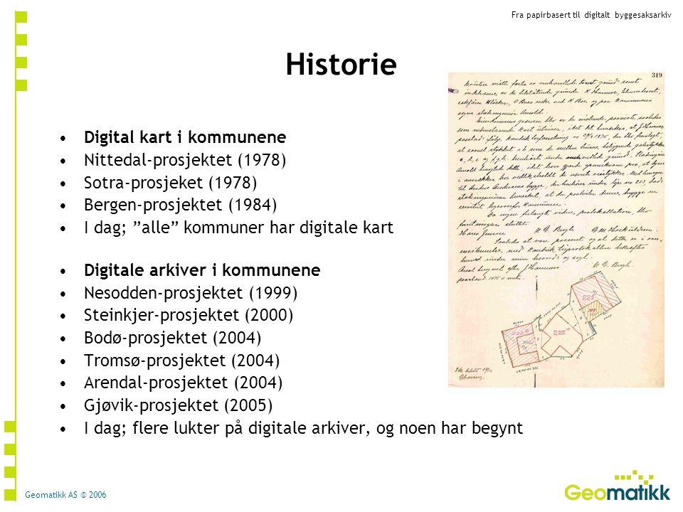 Fra papirbasert til digitalt byggesaksarkiv Geomatikk AS © 2006 Historie Digital kart i kommunene Nittedal-prosjektet (1978) Sotra-prosjeket (1978) Be