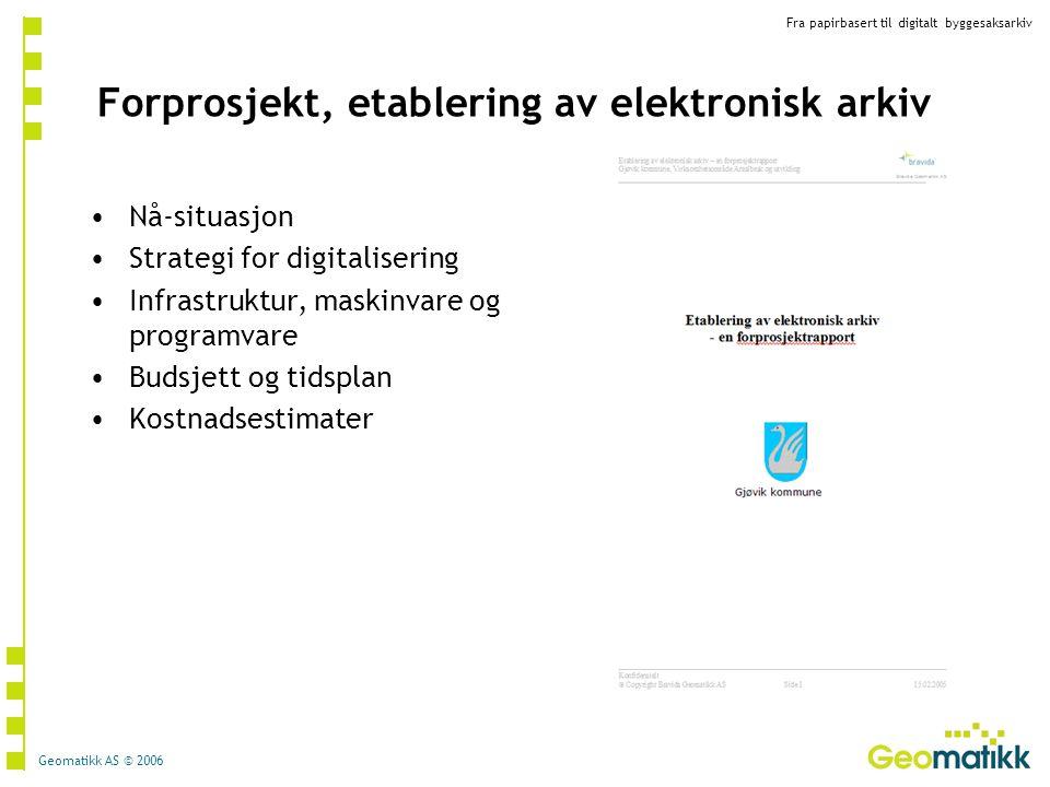 Geomatikk AS © 2006 Forprosjekt, etablering av elektronisk arkiv Nå-situasjon Strategi for digitalisering Infrastruktur, maskinvare og programvare Bud