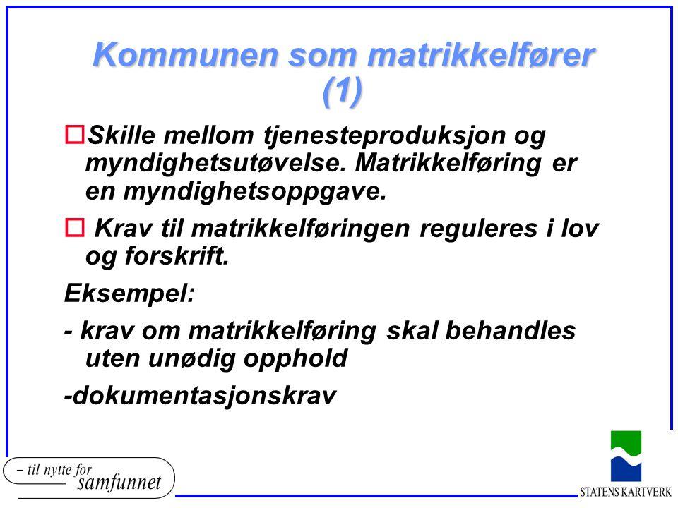 Kommunen som matrikkelfører (1) oSkille mellom tjenesteproduksjon og myndighetsutøvelse. Matrikkelføring er en myndighetsoppgave. o Krav til matrikkel