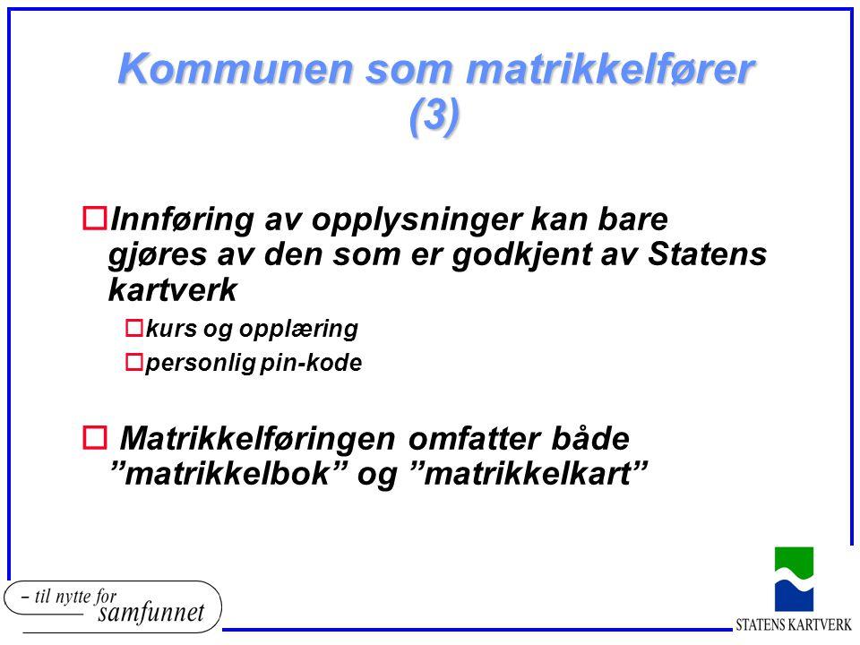 Kommunen som matrikkelfører (3) oInnføring av opplysninger kan bare gjøres av den som er godkjent av Statens kartverk okurs og opplæring opersonlig pi