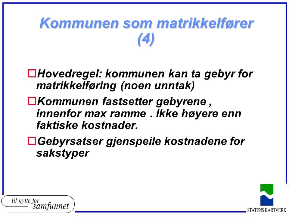 Kommunen som matrikkelfører (4) oHovedregel: kommunen kan ta gebyr for matrikkelføring (noen unntak) oKommunen fastsetter gebyrene, innenfor max ramme