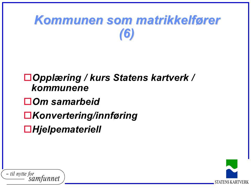 Kommunen som matrikkelfører (6) oOpplæring / kurs Statens kartverk / kommunene oOm samarbeid oKonvertering/innføring oHjelpemateriell