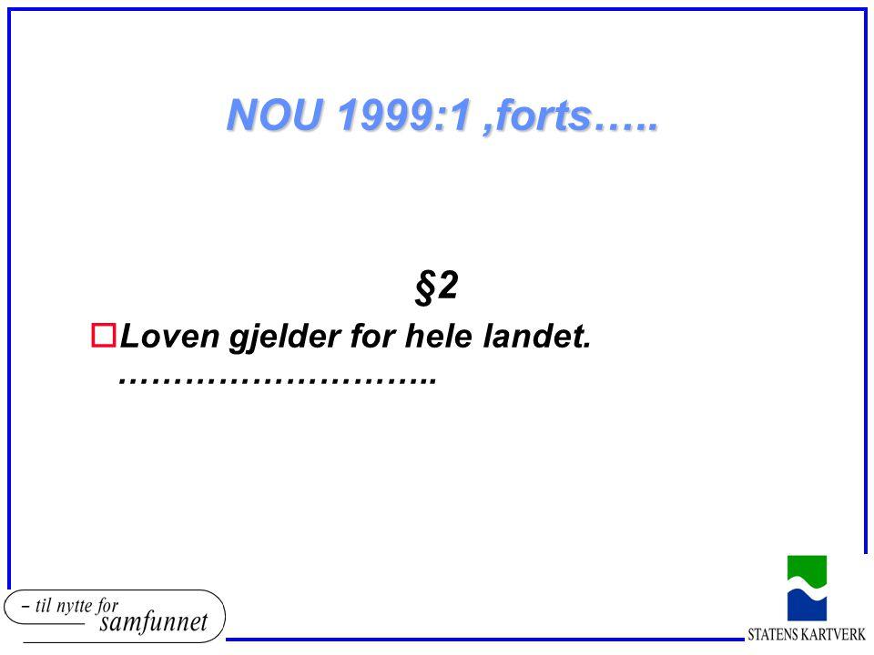 NOU 1999:1,forts….. §2 oLoven gjelder for hele landet. ………………………..