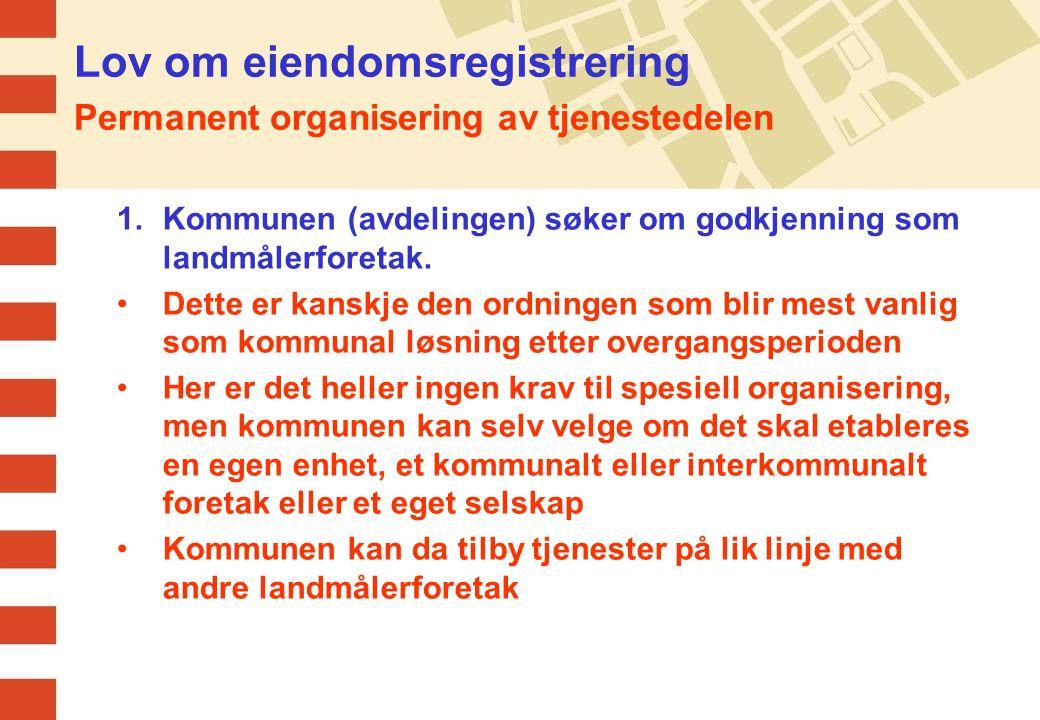 Lov om eiendomsregistrering Permanent organisering av tjenestedelen 2.Kommunen velger enerett på å utføre oppmålings- forretninger.