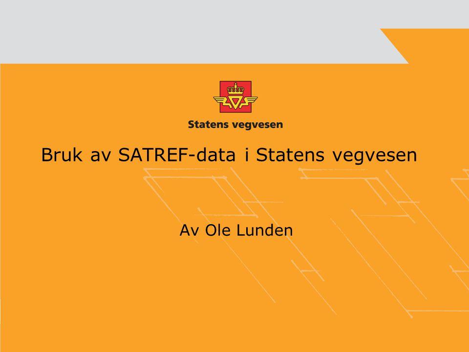Bruk av SATREF-data i Statens vegvesen Av Ole Lunden