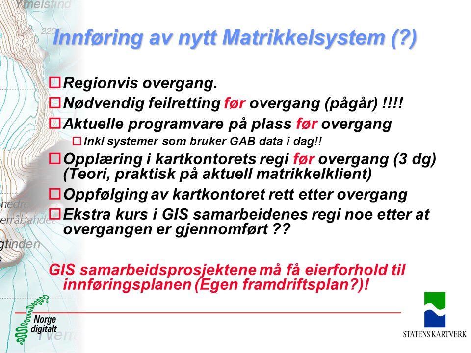 Innføring av nytt Matrikkelsystem (?) oRegionvis overgang. oNødvendig feilretting før overgang (pågår) !!!! oAktuelle programvare på plass før overgan