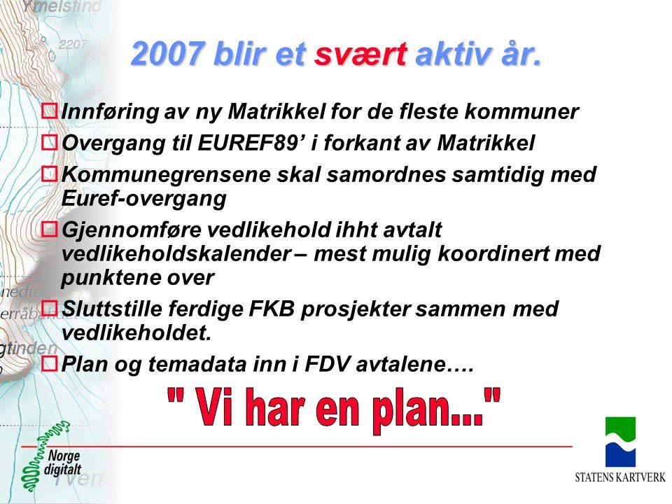 2007 blir et svært aktiv år. oInnføring av ny Matrikkel for de fleste kommuner oOvergang til EUREF89' i forkant av Matrikkel oKommunegrensene skal sam