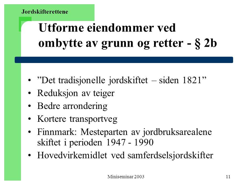 """Miniseminar 200311 Utforme eiendommer ved ombytte av grunn og retter - § 2b """"Det tradisjonelle jordskiftet – siden 1821"""" Reduksjon av teiger Bedre arr"""