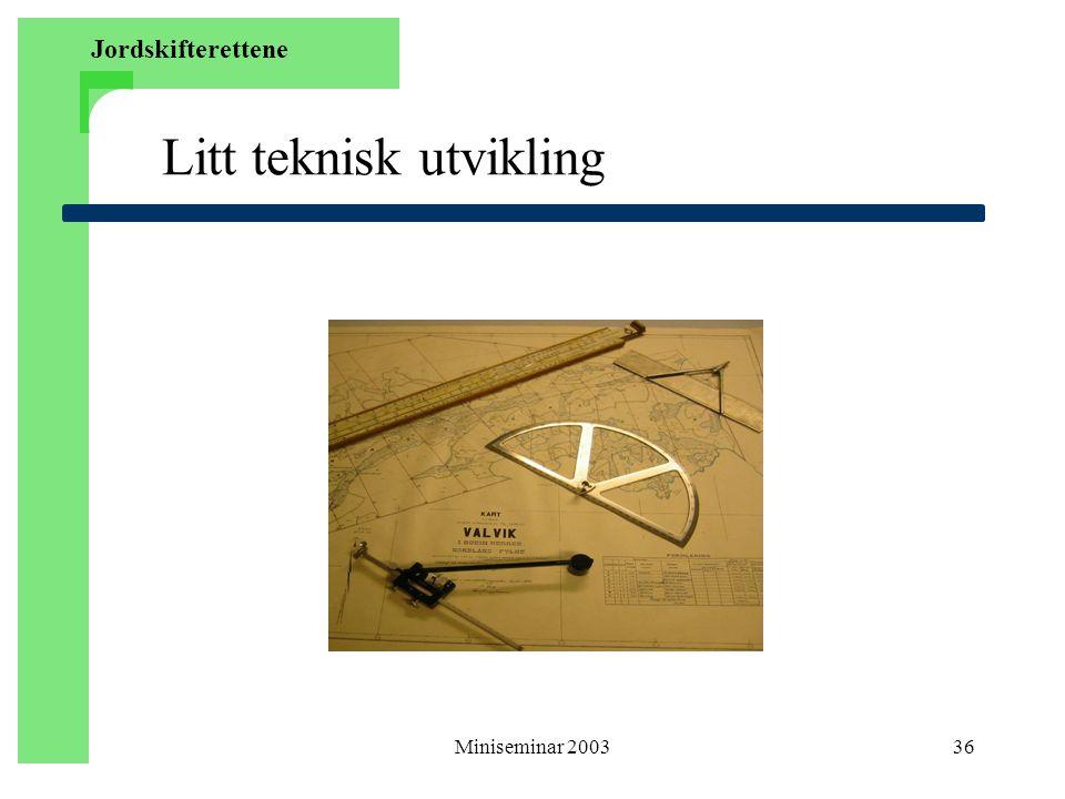Miniseminar 200336 Litt teknisk utvikling Jordskifterettene