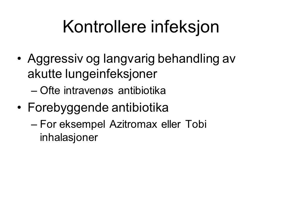 Kontrollere infeksjon Aggressiv og langvarig behandling av akutte lungeinfeksjoner –Ofte intravenøs antibiotika Forebyggende antibiotika –For eksempel