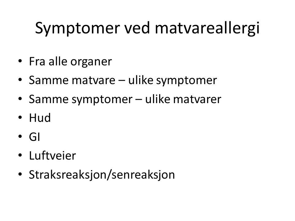 Symptomer ved matvareallergi Fra alle organer Samme matvare – ulike symptomer Samme symptomer – ulike matvarer Hud GI Luftveier Straksreaksjon/senreak