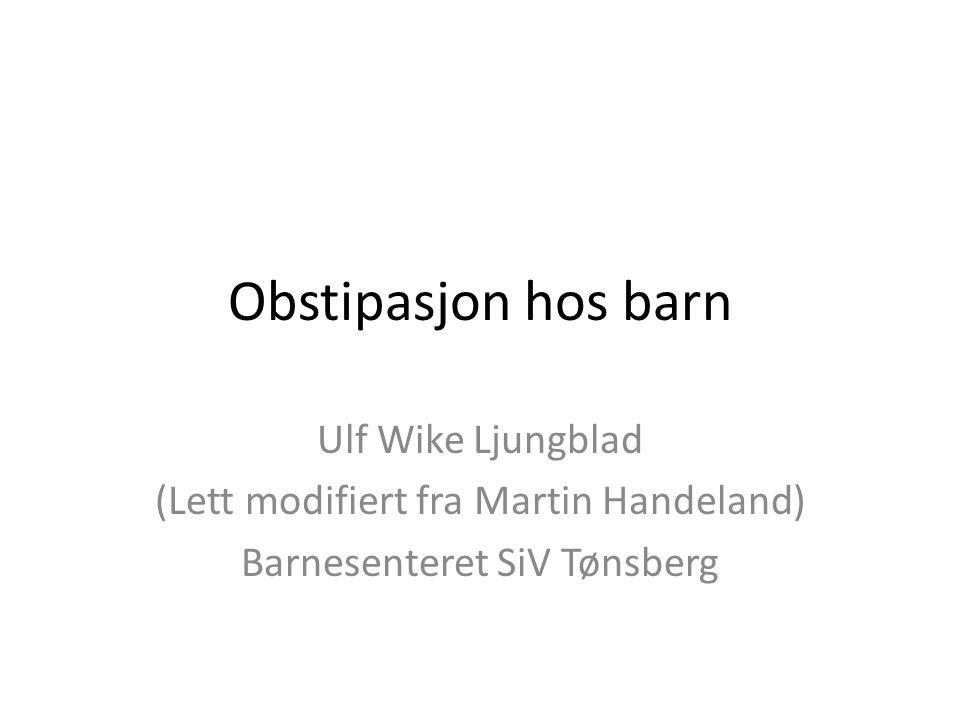 Obstipasjon hos barn Ulf Wike Ljungblad (Lett modifiert fra Martin Handeland) Barnesenteret SiV Tønsberg