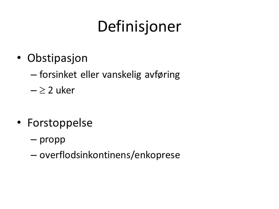 Definisjoner Obstipasjon – forsinket eller vanskelig avføring –  2 uker Forstoppelse – propp – overflodsinkontinens/enkoprese