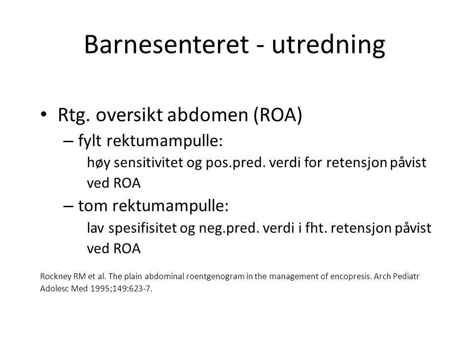 Barnesenteret - utredning Rtg. oversikt abdomen (ROA) – fylt rektumampulle: høy sensitivitet og pos.pred. verdi for retensjon påvist ved ROA – tom rek