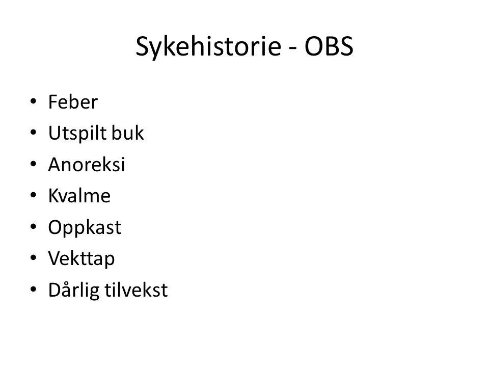 Sykehistorie - OBS Feber Utspilt buk Anoreksi Kvalme Oppkast Vekttap Dårlig tilvekst