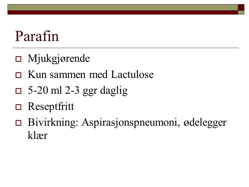 Parafin  Mjukgjørende  Kun sammen med Lactulose  5-20 ml 2-3 ggr daglig  Reseptfritt  Bivirkning: Aspirasjonspneumoni, ødelegger klær