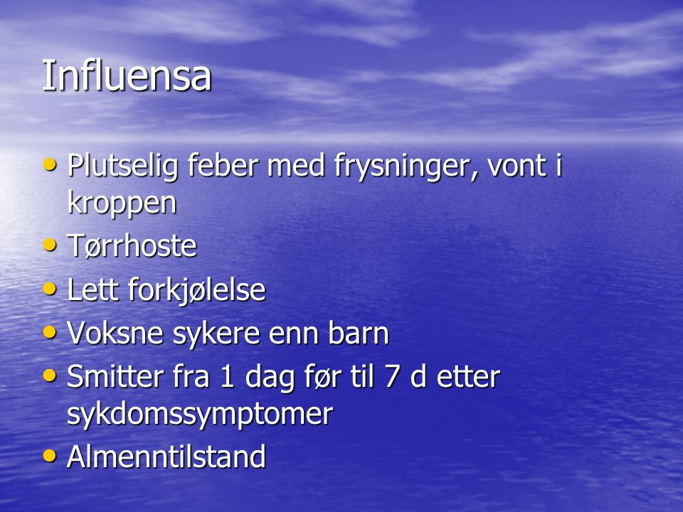 Influensa Plutselig feber med frysninger, vont i kroppen Plutselig feber med frysninger, vont i kroppen Tørrhoste Tørrhoste Lett forkjølelse Lett fork