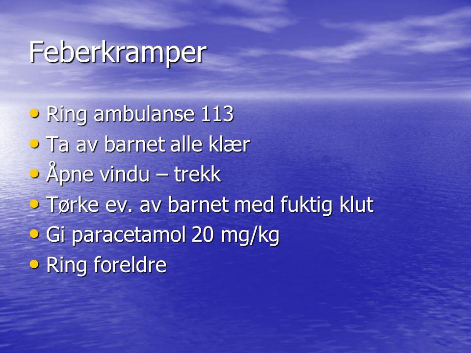 Feberkramper Ring ambulanse 113 Ring ambulanse 113 Ta av barnet alle klær Ta av barnet alle klær Åpne vindu – trekk Åpne vindu – trekk Tørke ev. av ba