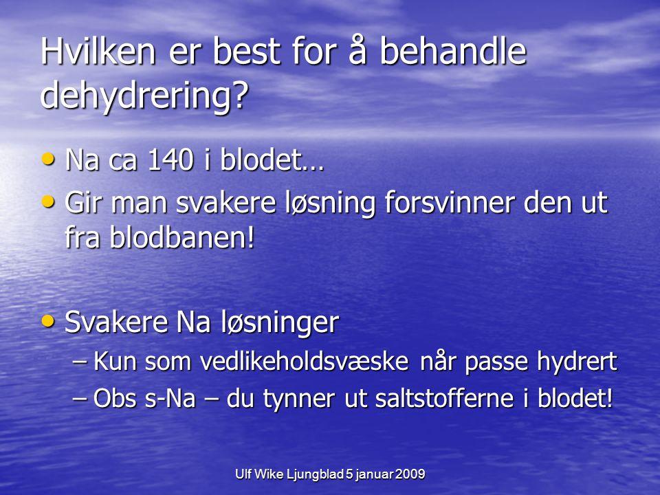 Ulf Wike Ljungblad 5 januar 2009 Hvilken er best for å behandle dehydrering? Na ca 140 i blodet… Na ca 140 i blodet… Gir man svakere løsning forsvinne