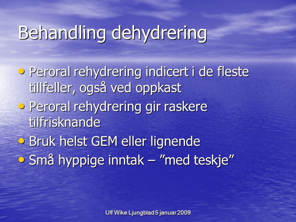 Ulf Wike Ljungblad 5 januar 2009 Behandling dehydrering 12,5 ml/kg/h i 4 timer (50 ml/kg på 4 h) 12,5 ml/kg/h i 4 timer (50 ml/kg på 4 h) Sen lika mycket på resten av dygnet (50 ml/kg) Sen lika mycket på resten av dygnet (50 ml/kg) De fleste kvikner raskt til og begynner drikke selv De fleste kvikner raskt til og begynner drikke selv Mat ikke like viktigt – beroliga føreldrer.