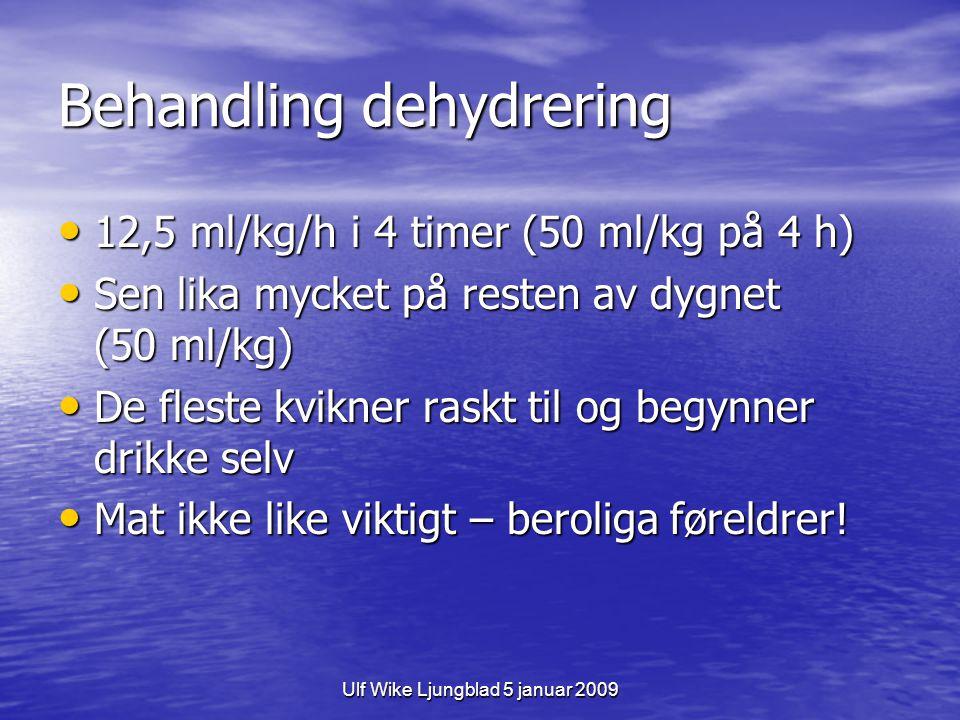 Ulf Wike Ljungblad 5 januar 2009 Behandling dehydrering 12,5 ml/kg/h i 4 timer (50 ml/kg på 4 h) 12,5 ml/kg/h i 4 timer (50 ml/kg på 4 h) Sen lika myc