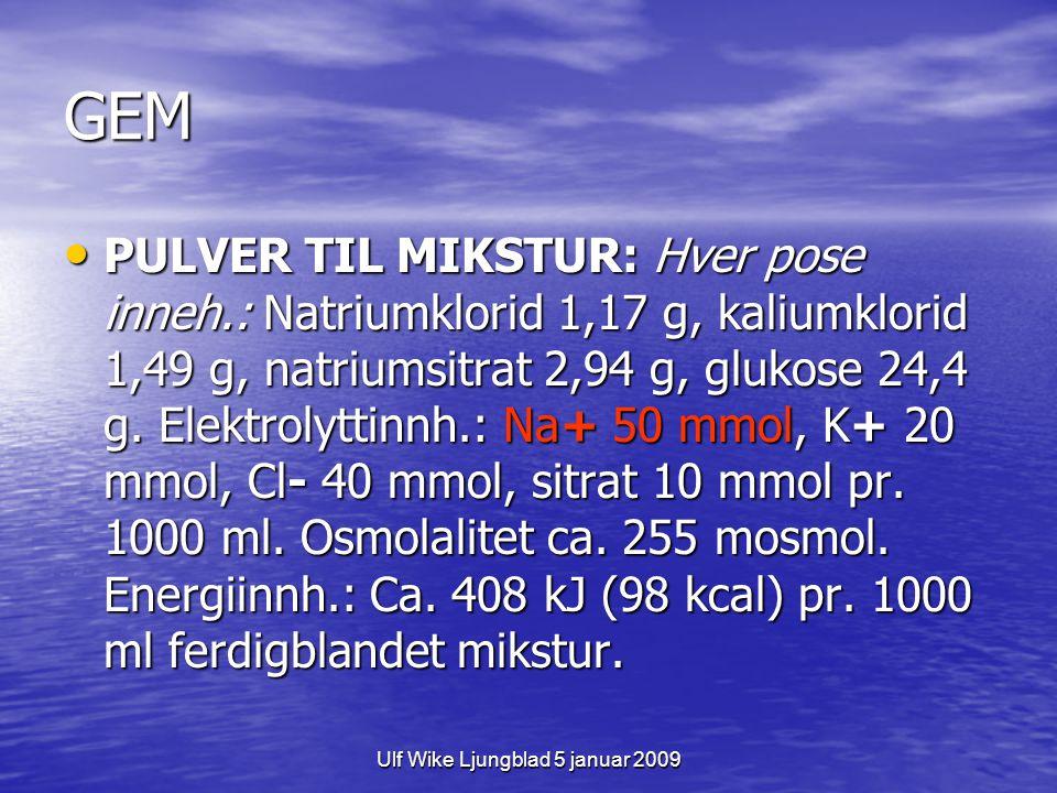 Ulf Wike Ljungblad 5 januar 2009 GEM PULVER TIL MIKSTUR: Hver pose inneh.: Natriumklorid 1,17 g, kaliumklorid 1,49 g, natriumsitrat 2,94 g, glukose 24