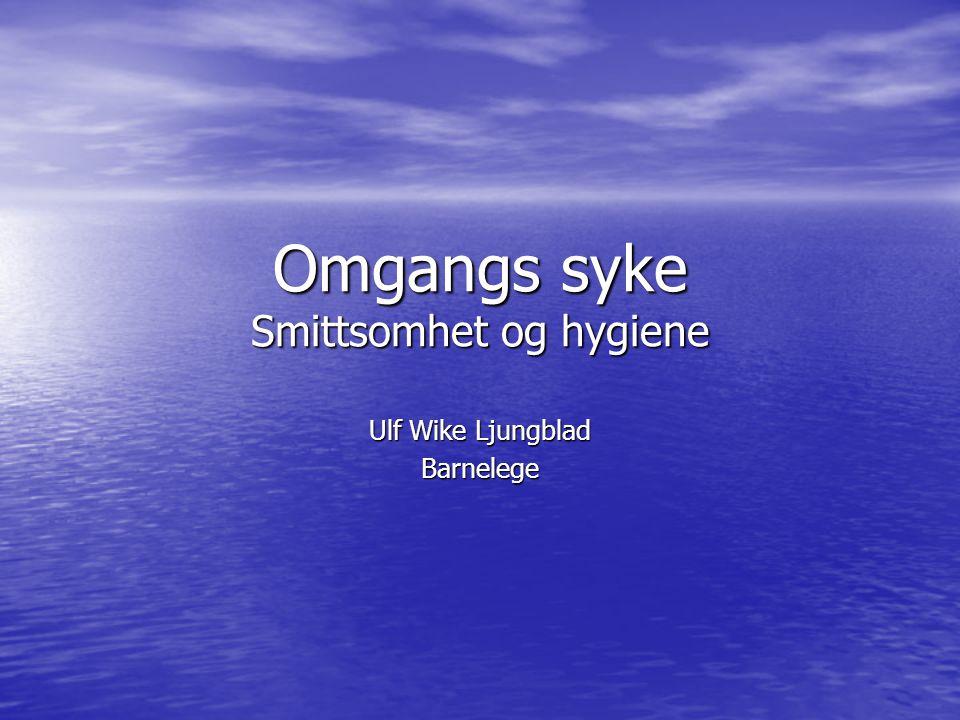 Omgangs syke Smittsomhet og hygiene Ulf Wike Ljungblad Barnelege
