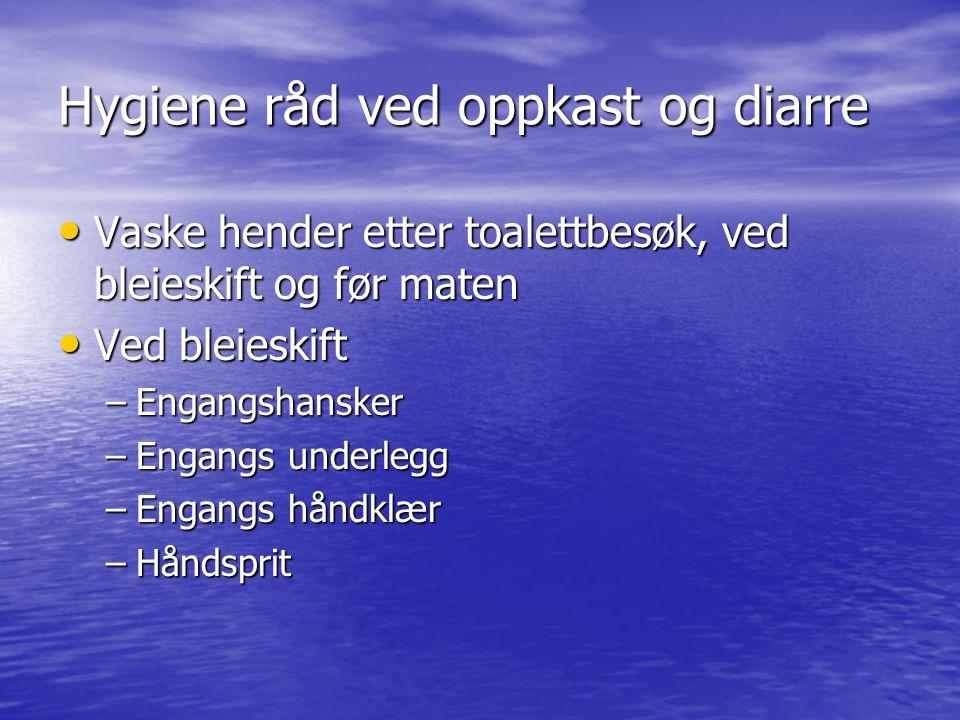 Hygiene råd ved oppkast og diarre Vaske hender etter toalettbesøk, ved bleieskift og før maten Vaske hender etter toalettbesøk, ved bleieskift og før