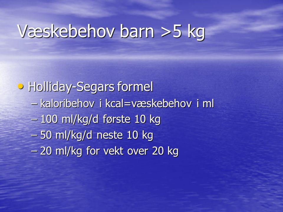 Væskebehov barn >5 kg Holliday-Segars formel Holliday-Segars formel –kaloribehov i kcal=væskebehov i ml –100 ml/kg/d første 10 kg –50 ml/kg/d neste 10