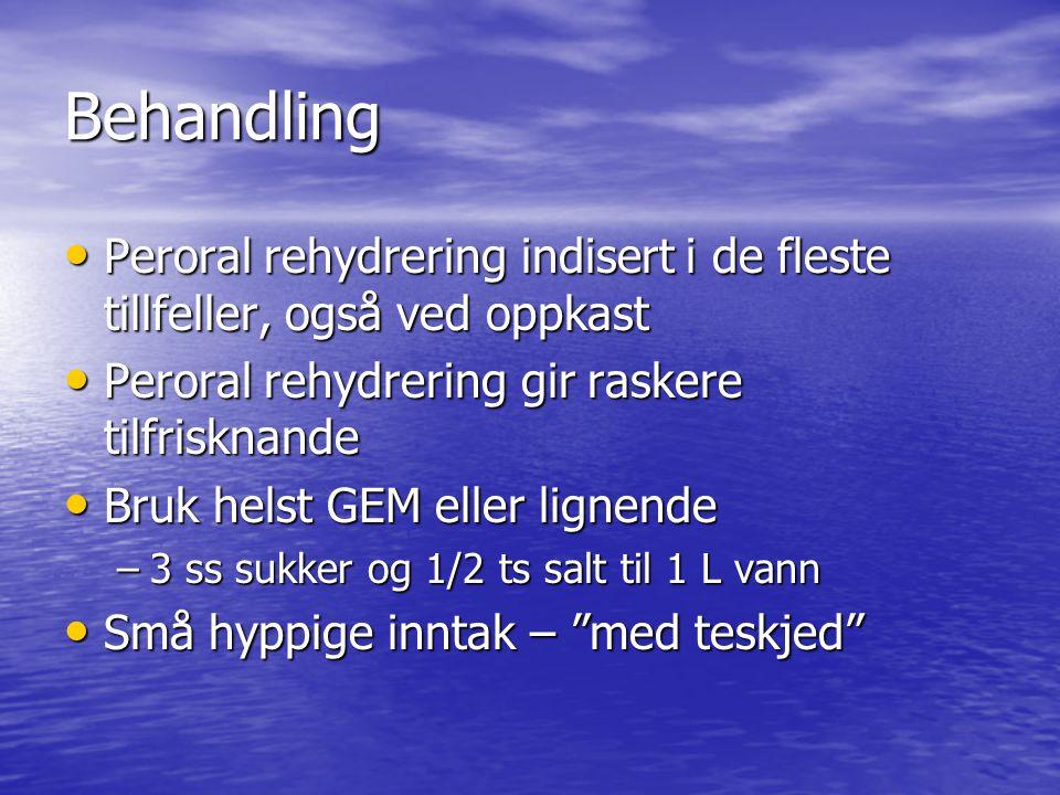 Behandling Peroral rehydrering indisert i de fleste tillfeller, også ved oppkast Peroral rehydrering indisert i de fleste tillfeller, også ved oppkast