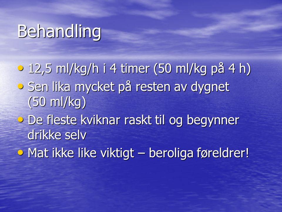 Behandling 12,5 ml/kg/h i 4 timer (50 ml/kg på 4 h) 12,5 ml/kg/h i 4 timer (50 ml/kg på 4 h) Sen lika mycket på resten av dygnet (50 ml/kg) Sen lika m