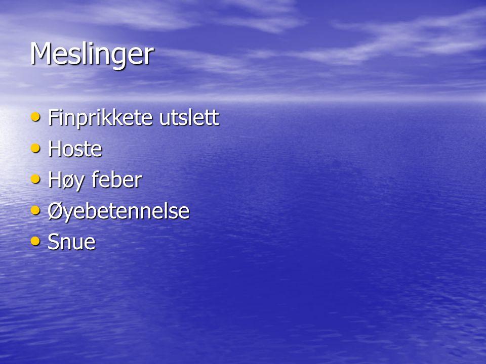 Meslinger Finprikkete utslett Finprikkete utslett Hoste Hoste Høy feber Høy feber Øyebetennelse Øyebetennelse Snue Snue