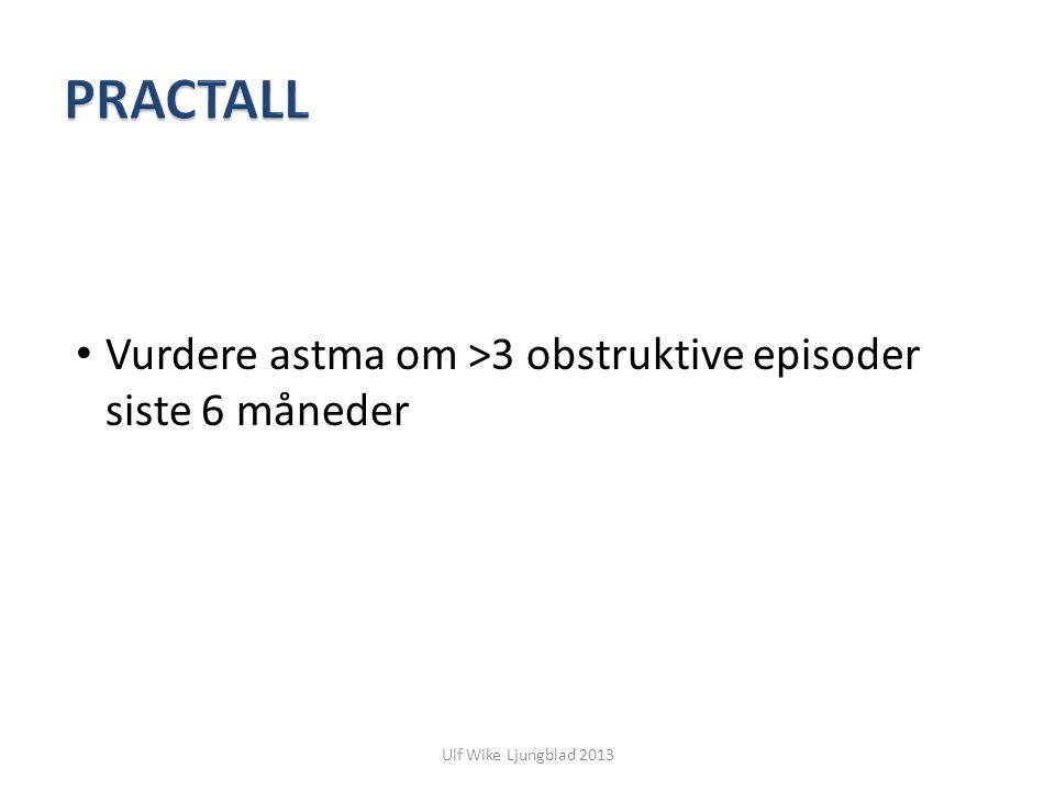 Ulf Wike Ljungblad 2013 Vurdere astma om >3 obstruktive episoder siste 6 måneder
